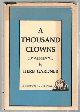 Thousand Clowns; A New Comedy. Herb Gardner.