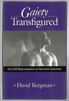Gaiety Transfigured; Gay Self-Representation in American Literature. David Bergman