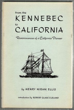 From the Kennebec to California; Reminiscences of a California Pioneer. Henry Hiram Ellis