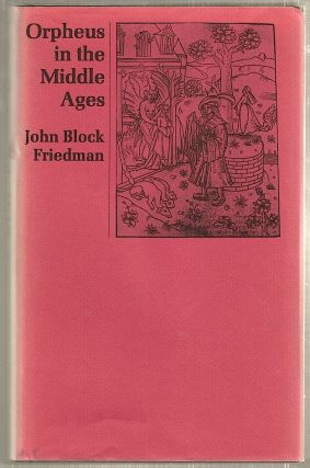 Orpheus in the Middle Ages. John Block Friedman.