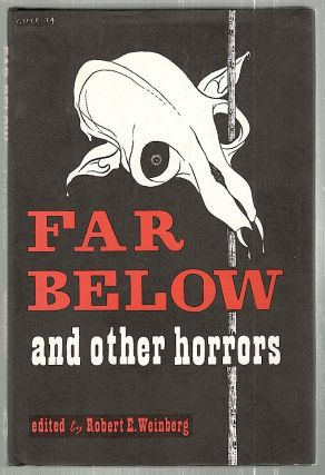 Far Below; And Other Horrors. Robert E. Weinberg.