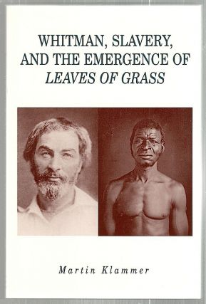 Whitman, Slavery, and the Emergence of Leaves of Grass. Martin Klammer