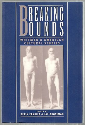 Breaking Bonds; Whitman and American Cultural Studies. edited, Betsy Erkkila, Jay Grossman.