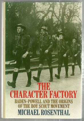 Character Factory; Baden-Paul and the Origins of the Boy Scout Movement. Michael Rosenthal