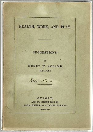 Health, Work, and Play; Suggestions. Henry W. Acland