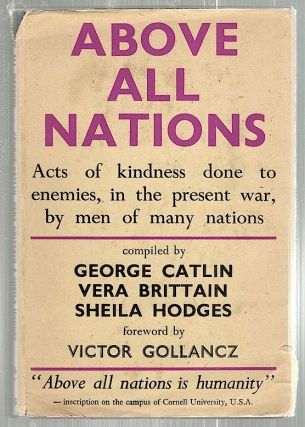 Above All Nations; An Anthology. George Catlin, Vera Brittain, Sheila Hodges, compiled.