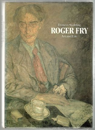 Roger Fry; Art and Life. Frances Spalding.