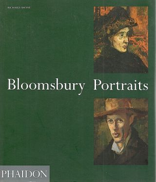 Bloomsbury Portraits; Vanessa Bell, Duncan Grant and their Circle. Richard Shone.