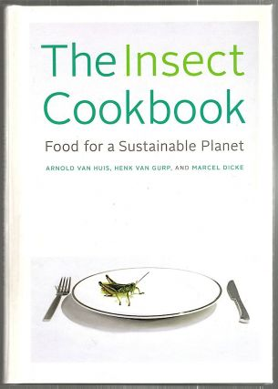 Insect Cookbook; Food for a Sustainable Planet. Arnold van Huis, Henk van, Gurp, Marcel Dicke