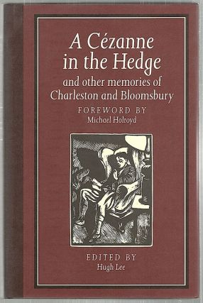 Cézanne in the Hedge; And Other Memories of Charleston and Bloomsbury. Hugh Lee.