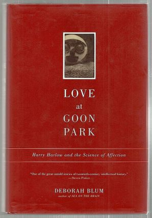 Love at Goon Park; Harry Harlow and the Science of Affection. Deborah Blum.