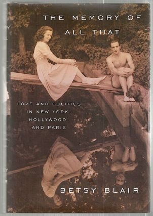 Memory of All That; Love and Politics in New York, Hollywood, and Paris. Betsy Blair