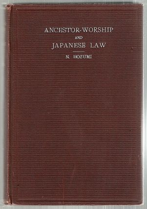 Ancestor-Worship and Japanese Law. Nobushige Hozumi
