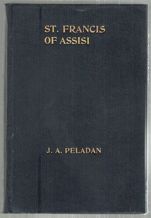 St. Francis of Assisi; A Play in Five Acts. J. A. Peladan