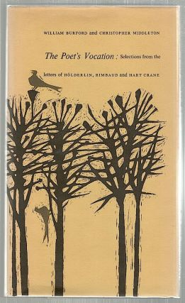 Poet's Vocation; Selections fro letters of Hölderlin, Rimbaud & Hart Crane. William Burford,...