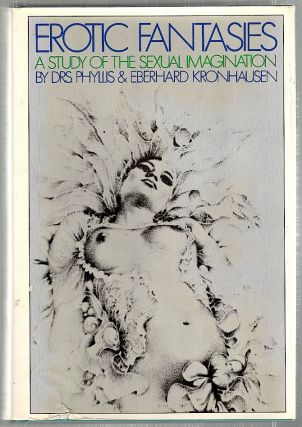 Erotic Fantasies; A Study of the Sexual Imagination. Phyllis Kronhausen, Eberhard.