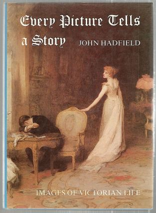 Every Picture Tells a Story; Images of Victorian Life. John Hadfield