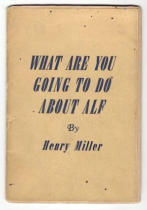 What are You Going to Do About Alf. Henry Miller.