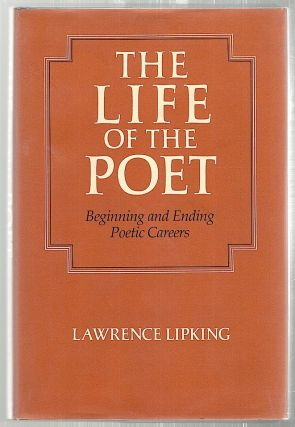 Life of the Poet; Beginning and Ending Poetic Careers. Lawrence Lipking