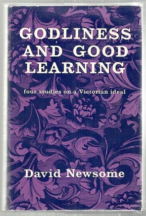 Godliness & Good Learning; Four Studies on a Victorian Ideal. David Newsome.