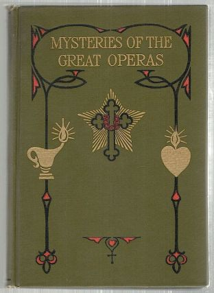 Mysteries of the Great Operas; Faust, Parsifal, The Ring of the Niebelung, Tannhauser, Lohengrin