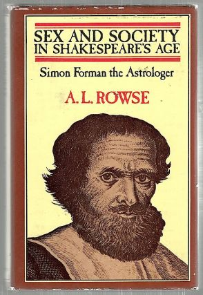 Sex and Society in Shakespeare's Age; Simon Forman the Astrologer. A. L. Rowse.