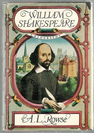 William Shakespeare; A Biography. A. L. Rowse.