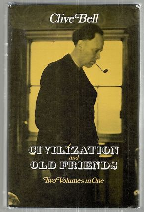 Civilization and Old Friends; Two Volumes in One. Clive Bell.