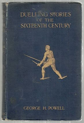 Duelling Stories of the Sixteenth Century; From the French of Brantome. George H. Powell