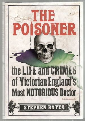 Poisoner; The Life and Crimes of Victorian England's Most Notorious Doctor. Stephen Bates.