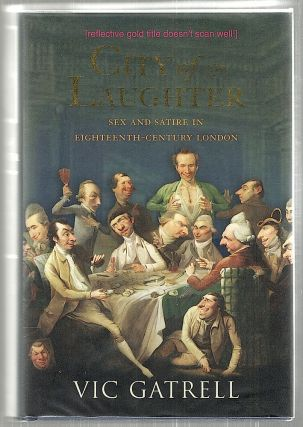 City of Laughter; Sex and Satire in Eighteenth-Century London. Vic Gatrell