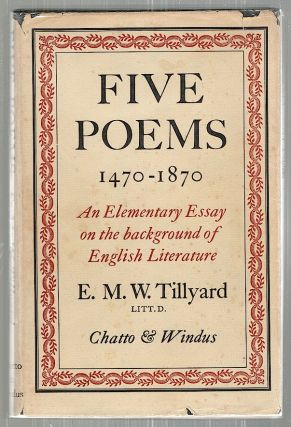 Five Poems, 1470-1870; An Elementary Essay on the Background of English Literature. E. M. W. Tillyard.