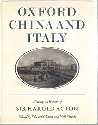 Oxford, China and Italy; Writings in Honour of Sir Harold Acton on His Eightieth Birthday. Edward...