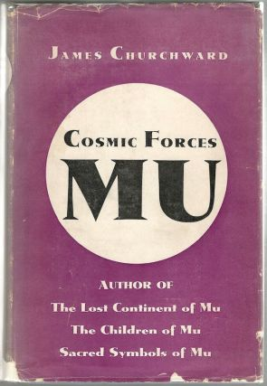 Cosmic Forces as They Were Taught in Mu; The Ancient Tale that Religion and Science are Twin...