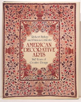 American Decorative Arts; 360 Years of Creative Design. Robert Bishop, Patricia Coblentz