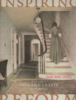 Inspiring Reform; Boston's Arts and Crafts Movement. Marilee Boyd Meyer, consulting curator