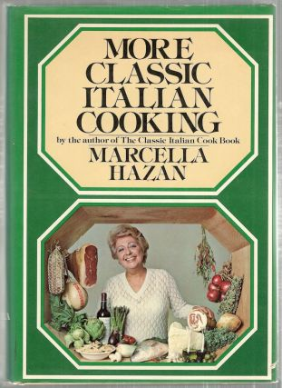 More Classic Italian Cooking. Marcella Hazan