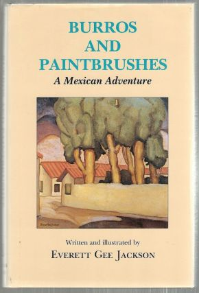 Burroughs and Painbrushes; A Mexican Adventure. Everett Gee Jackson.