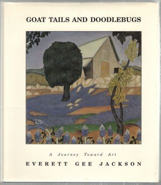 Goat Tails and Doodlebugs; A Journey Toward Art. Everett Gee Jackson.