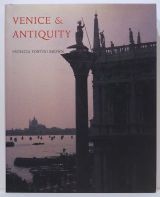 Venice & Antiquity; The Venetian Sense of the Past. Patricia Fourtini Brown.