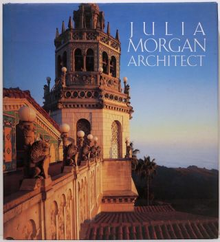 Julia Morgan; Architect. Sara Holmes Boutelle