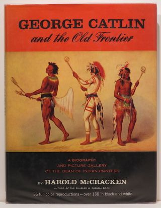 George Catlin and the Old Frontier. Harold McCracken