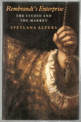 Rembrandt's Enterprise; The Studio and the Market. Svetlana Alpers.