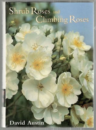 Shrub Roses and Climbing Roses; With Hybrid Tea and Floribunda Roses. David Austin.