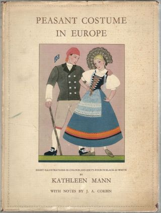 Peasant Costume in Europe. Kathleen Mann, J. A. Corbin.