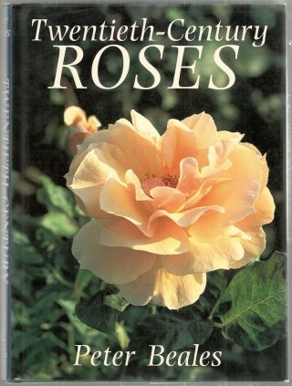 Twentieth-Century Roses; An Illustrated Encyclopaedia and Grower's Manual of Classic Roses From the Twentieth Century. Peter Beales.