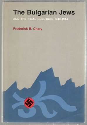 Bulgarian Jews and the Final Solution; 1940-1944. Frederick B. Chary