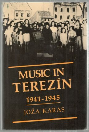 Music in Terezín; 1941-1945. Joza Karas