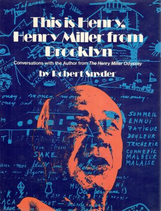 This is Henry, Henry Miller from Brooklyn; Conversations with the Author from The Henry Miller Odyssey. Robert Snyder.