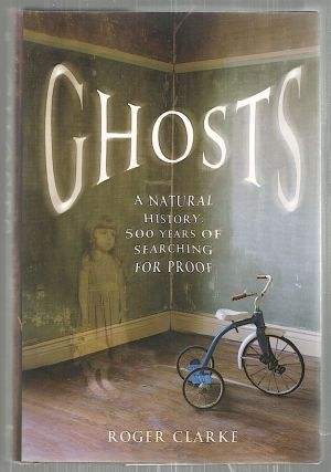Ghosts; A Natural History: 500 Years of Searching for Proof. Roger Clarke